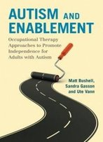 Autism And Enablement: Occupational Therapy Approaches To Promote Independence For Adults With Autism