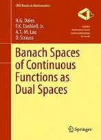 Banach Spaces Of Continuous Functions As Dual Spaces (Cms Books In Mathematics)