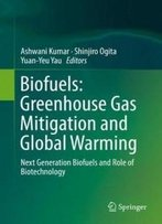 Biofuels: Greenhouse Gas Mitigation And Global Warming: Next Generation Biofuels And Role Of Biotechnology