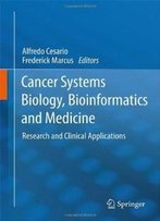 Cancer Systems Biology, Bioinformatics And Medicine: Research And Clinical Applications