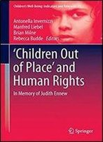 Children Out Of Place And Human Rights: In Memory Of Judith Ennew (Childrens Well-Being: Indicators And Research)