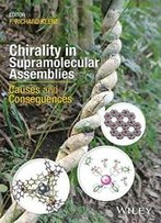 Chirality In Supramolecular Assemblies: Causes And Consequences