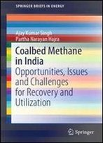 Coalbed Methane In India: Opportunities, Issues And Challenges For Recovery And Utilization (Springerbriefs In Energy)