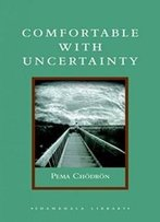 Comfortable With Uncertainty: 108 Teachings On Cultivating Fearlessness And Compassion (Shambhala Library)