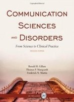 Communication Sciences And Disorders: From Science To Clinical Practice, Second Edition