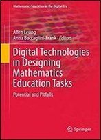 Digital Technologies In Designing Mathematics Education Tasks: Potential And Pitfalls (Mathematics Education In The Digital Era)