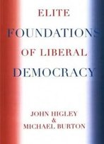 Elite Foundations Of Liberal Democracy (Elite Transformations)