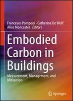 Embodied Carbon In Buildings: Measurement, Management, And Mitigation
