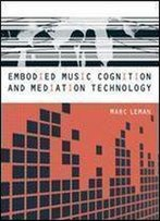 Embodied Music Cognition And Mediation Technology (Mit Press)