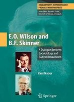 E.O. Wilson And B.F. Skinner: A Dialogue Between Sociobiology And Radical Behaviorism (Developments In Primatology: Progress And Prospects)