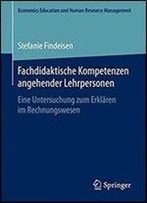 Fachdidaktische Kompetenzen Angehender Lehrpersonen: Eine Untersuchung Zum Erklaren Im Rechnungswesen (Economics Education Und Human Resource Management)