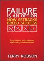 Failure Is An Option: How Setbacks Breed Success