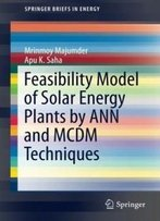 Feasibility Model Of Solar Energy Plants By Ann And Mcdm Techniques (Springerbriefs In Energy)