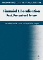 Financial Liberalisation: Past, Present And Future (International Papers In Political Economy)