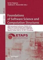 Foundations Of Software Science And Computation Structures: 20th International Conference, Fossacs 2017, Held As Part Of The European Joint ... (Lecture Notes In Computer Science)