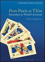 From Paris To Tlon: Surrealism As World Literature (Literatures As World Literature)