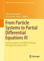 From Particle Systems To Partial Differential Equations Iii: Particle Systems And Pdes Iii, Braga, Portugal, December 2014 (Springer Proceedings In Mathematics & Statistics)