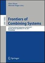 Frontiers Of Combining Systems: 11th International Symposium, Frocos 2017, Brasilia, Brazil, September 27-29, 2017, Proceedings (Lecture Notes In Computer Science)