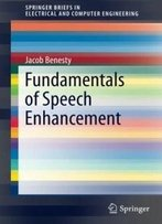 Fundamentals Of Speech Enhancement (Springerbriefs In Electrical And Computer Engineering)