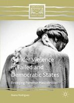 Gender Violence In Failed And Democratic States: Besieging Perverse Masculinities (Comparative Feminist Studies)