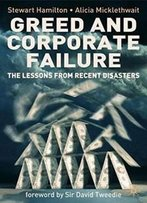 Greed And Corporate Failure: The Lessons From Recent Disasters