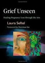 Grief Unseen: Healing Pregnancy Loss Through The Arts