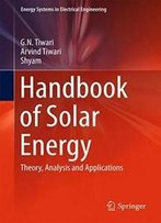 Handbook Of Solar Energy: Theory, Analysis And Applications (Energy Systems In Electrical Engineering)