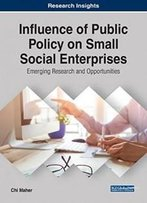 Influence Of Public Policy On Small Social Enterprises: Emerging Research And Opportunities (Advances In Business Strategy And Competitive Advantage)