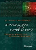 Information And Interaction: Eddington, Wheeler, And The Limits Of Knowledge (The Frontiers Collection)