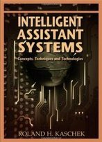 Intelligent Assistant Systems: Concepts, Techniques And Technologies