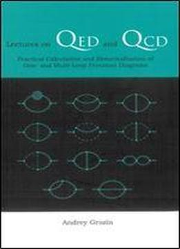 Lectures on qed and qcd practical calculation and renormalization lectures on qed and qcd practical calculation and renormalization of one and multi loop feynman diagrams by andrey grozin 2007 english pdf ccuart Gallery