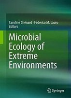 Microbial Ecology Of Extreme Environments