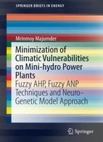 Minimization Of Climatic Vulnerabilities On Mini-Hydro Power Plants: Fuzzy Ahp, Fuzzy Anp Techniques And Neuro-Genetic Model Approach (Springerbriefs In Energy)