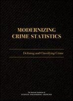 Modernizing Crime Statistics: Report 1: Defining And Classifying Crime
