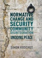 Normative Change And Security Community Disintegration: Undoing Peace