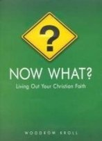 Now What? Living Out Your Christian Faith