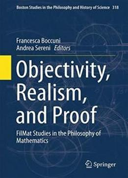 Objectivity, Realism, And Proof: Filmat Studies In The Philosophy Of