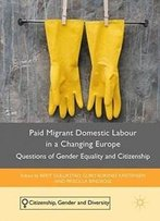 Paid Migrant Domestic Labour In A Changing Europe: Questions Of Gender Equality And Citizenship (Citizenship, Gender And Diversity)