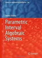 Parametric Interval Algebraic Systems (Studies In Computational Intelligence)