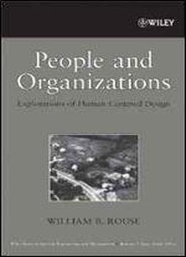 People And Organizations Explorations Of Human Centered Design Wiley Series In Systems Engineering And Management