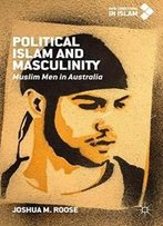 Political Islam And Masculinity: Muslim Men In Australia (New Directions In Islam)