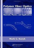 Polymer Fiber Optics: Materials, Physics, And Applications (Optical Science And Engineering)