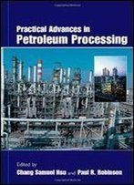 Practical Advances In Petroleum Processing (Two Volume Set)
