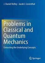 Problems In Classical And Quantum Mechanics: Extracting The Underlying Concepts