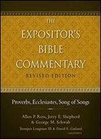 Proverbs, Ecclesiastes, Song Of Songs: The Expositor's Bible Commentary