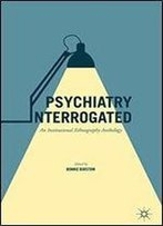 Psychiatry Interrogated: An Institutional Ethnography Anthology