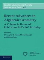 Recent Advances In Algebraic Geometry: A Volume In Honor Of Rob Lazarsfeld's 60th Birthday (London Mathematical Society Lecture Note Series)
