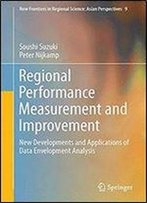 Regional Performance Measurement And Improvement: New Developments And Applications Of Data Envelopment Analysis (New Frontiers In Regional Science: Asian Perspectives)