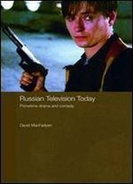 Russian Television Today: Primetime Drama And Comedy (Routledge Contemporary Russia And Eastern Europe Series)