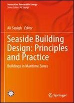 Seaside Building Design: Principles And Practice: Buildings In Maritime Zones (Innovative Renewable Energy)